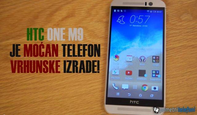 HTC One M9 je predstavljen na MWC 2015 konferenciji i evo šta mi mislimo o njemu!