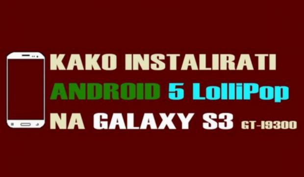 Kako instalirati Android 5 LolliPop na Samsung Galaxy S3 telefonu!?