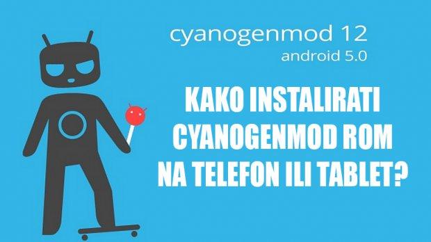 Kako instalirati CyanogenMod na telefon ili tablet? (Android LolliPop, KitKat, JellyBean)