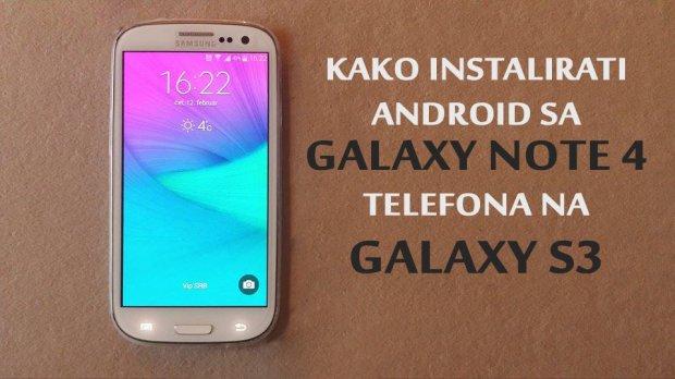 Kako instalirati Galaxy Note 4 Android na Samsung Galaxy S3 telefon?