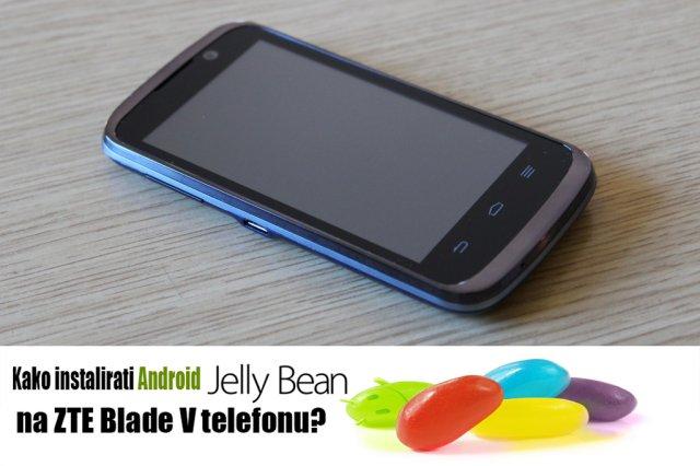 Kako instalirati zvanični Android 4.1 JellyBean na ZTE Blade 5