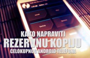 Kako napraviti rezervnu kopiju celokupnog Android telefona? (VIDEO)
