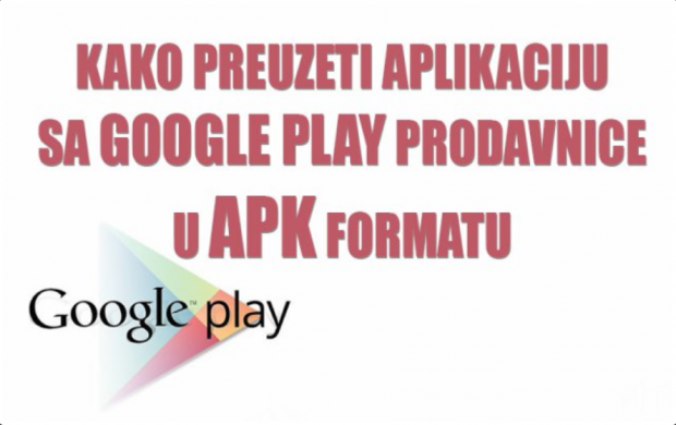 Kako preuzeti aplikacije sa Google Play prodavnice u APK formatu!?