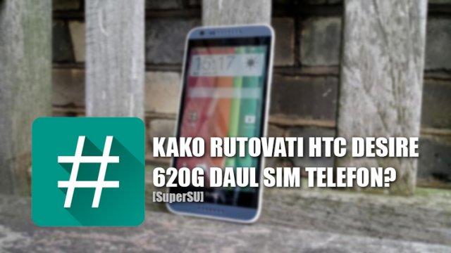Kako root-ovati HTC Desire 620g telefon? [SuperSU]