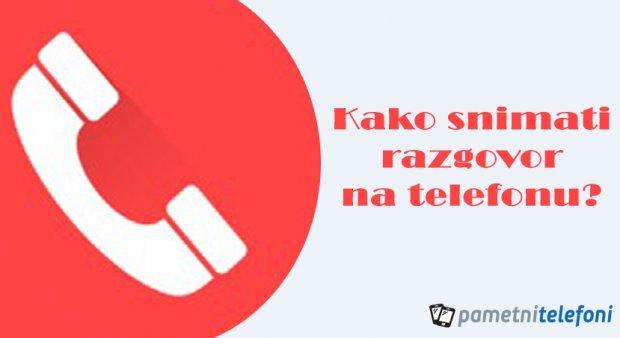Kako snimati razgovor na telefonu?